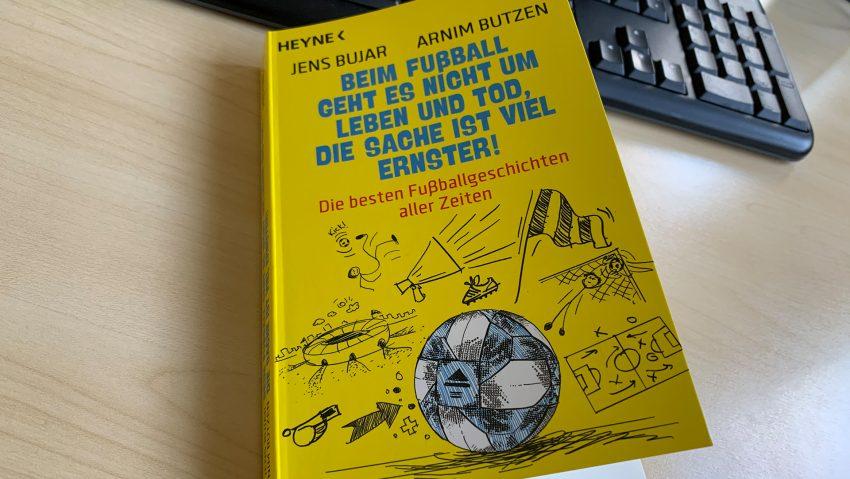 Fußballbuch Beim Fußball geht es nicht um Leben und Tod, die Sache ist viel ernster. Die besten Fußballgeschichten