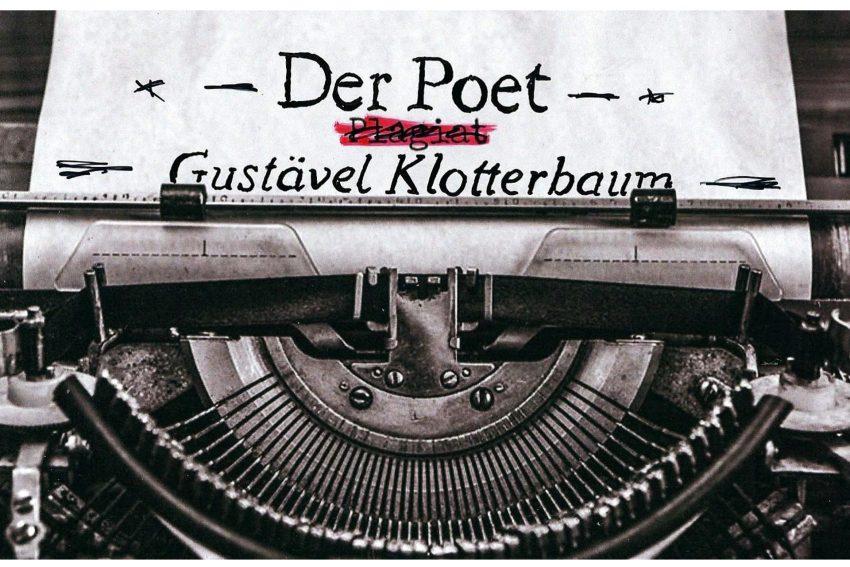 Der Poet Gustävel Klotterbaum.